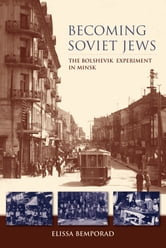 Becoming Soviet Jews - The Bolshevik Experiment in Minsk ebook by Elissa Bemporad