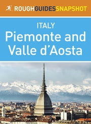 Piemonte and Valle d'Aosta Rough Guides Snapshot Italy (includes Turin, Alba, Asti, Aosta and The Gran Paradiso National Park) ebook by Martin Dunford