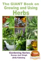 The GIANT Book on Growing and Using Herbs ebook by Dueep Jyot Singh