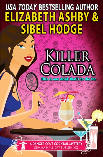 Killer Colada (a Danger Cove Cocktail Mystery) ebook by Elizabeth Ashby,Sibel Hodge