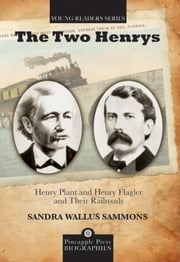 The Two Henrys - Henry Plant and Henry Flagler and Their Railroads ebook by Sandra W Sammons
