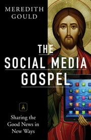 The Social Media Gospel - Sharing the Good News in New Ways ebook by Meredith Gould