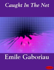 Caught In The Net ebook by Emile Gaboriau