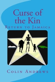 Curse of the Kin: Return to Jamaica ebook by Colin Andrews