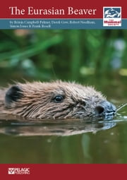 The Eurasian Beaver ebook by Róisín Campbell-Palmer,Derek Gow,Robert Needham