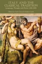 Italy and the Classical Tradition - Language, Thought and Poetry 1300-1600 ebook by Bloomsbury Publishing