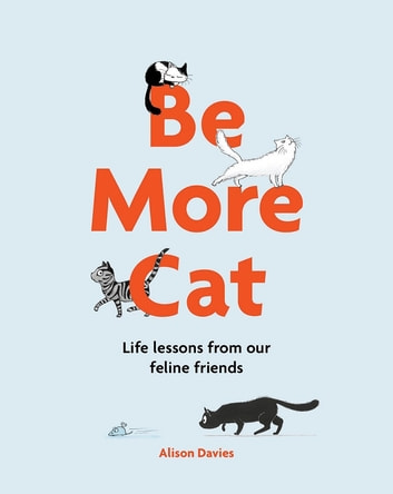 Be More Cat - Life lessons from our feline friends ebook by Alison Davies