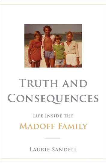 Truth and Consequences - Life Inside the Madoff Family ebook by Laurie Sandell