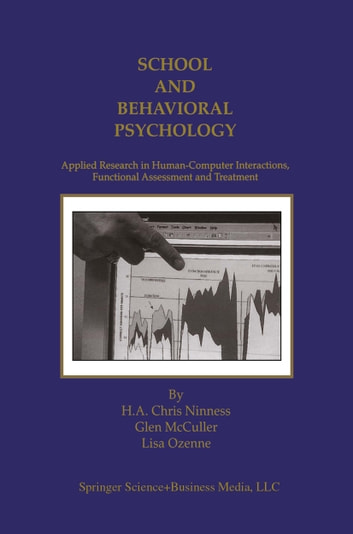 School and Behavioral Psychology - Applied Research in Human-Computer Interactions, Functional Assessment and Treatment ebook by H.A. Chris Ninness,Glen McCuller,Lisa Ozenne