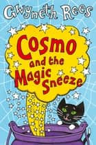 Cosmo and the Magic Sneeze: Cosmo Book 1 ebook by Gwyneth Rees