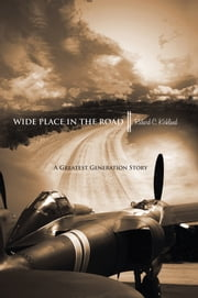Wide Place In The Road - A Great Generation Love Story ebook by Richard C.  Kirkland