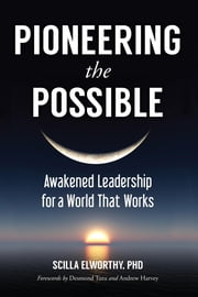 Pioneering the Possible - Awakened Leadership for a World That Works ebook by Scilla Elworthy,Andrew Harvey,Desmond Tutu