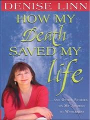 How My Death Saved My Life ebook by Denise Linn