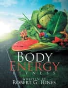 Body Energy - Fitness ebook by Robert G. Hines