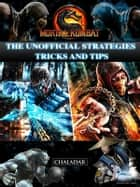 Mortal Kombat X the Unofficial Strategies Tricks and Tips ebook by Chaladar