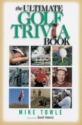 The Ultimate Golf Trivia Book ebook by Mike Towle