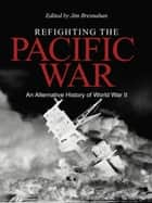 Refighting the Pacific War ebook by James C. Bresnahan