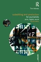 Subediting and Production for Journalists - Print, Digital & Social ebook by Tim Holmes
