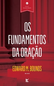 Os Fundamentos da Oração ebook by Edward M. Bounds