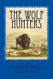 The Wolf Hunters ebook by James Oliver Curwood