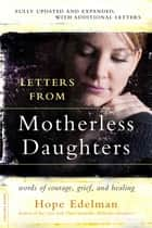 Letters from Motherless Daughters - Words of Courage, Grief, and Healing ebook by Hope Edelman
