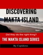 Discovering Makta Island Book 2: The Makta Island Series ebook by Cupideros