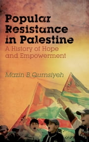 Popular Resistance in Palestine - A History of Hope and Empowerment ebook by Mazin B. Qumsiyeh