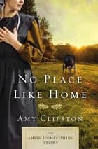 No Place like Home - An Amish Homecoming Story ebook by Amy Clipston