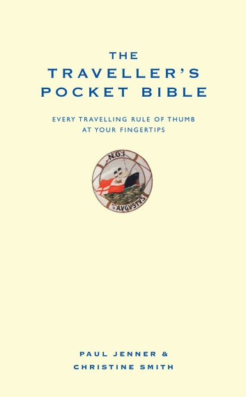The Traveller's Pocket Bible - Every travelling rule of thumb at your fingertips ebook by Paul Jenner,Christine Smith
