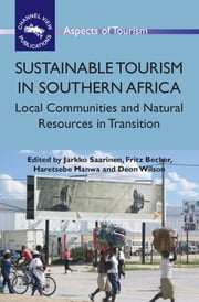 Sustainable Tourism in Southern Africa: Local Communities and Natural Resources in Transition ebook by Jarkko Saarinen,Fritz Becker