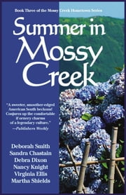 Summer In Mossy Creek ebook by Deborah Smith,Sandra Chastain,Debra Dixon,Martha Shields,Carolyn McSparren,Anne Bishop,Bo Sebastian,Kim Brock,Shelly Morris,Patti Henry,Susan Goggins,Judith Keim