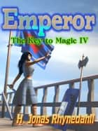 Emperor - The Key to Magic IV ebook by H. Jonas Rhynedahll