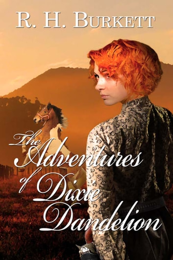 The Adventures of Dixie Dandelion ebook by R. H. Burkett
