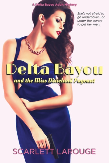 Delta Bayou and the Miss Dixieland Pageant ebook by Scarlett Larouge