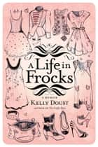 A Life in Frocks ebook by Kelly Doust