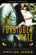 His Forbidden Mate ebook by Matilda Janes