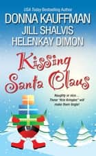 Kissing Santa Claus ebook by Donna Kauffman,Jill Shalvis,HelenKay Dimon