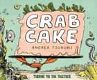 Crab Cake - Turning the Tide Together eBook by Andrea Tsurumi
