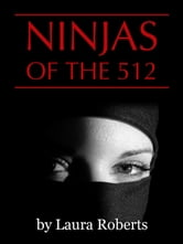 Ninjas of the 512: A Texas-Sized Satire ebook by Laura Roberts