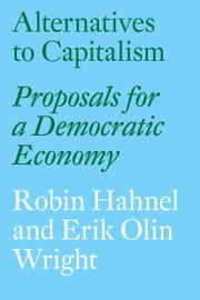 Alternatives to Capitalism - Proposals for a Democratic Economy ebook by Robin Hahnel,Erik Olin Wright
