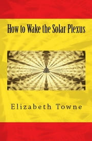 How to Wake the Solar Plexus ebook by Elizabeth Towne