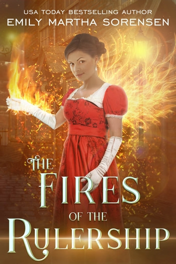 The Fires of the Rulership ebook by Emily Martha Sorensen