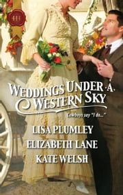 Weddings Under a Western Sky: The Hand-Me-Down Bride\The Bride Wore Britches\Something Borrowed, Something True - The Hand-Me-Down Bride\The Bride Wore Britches\Something Borrowed, Something True ebook by Elizabeth Lane,Kate Welsh,Lisa Plumley