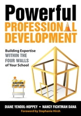 Powerful Professional Development - Building Expertise Within the Four Walls of Your School ebook by
