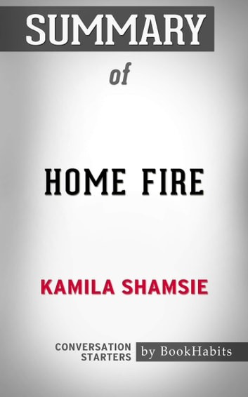 Summary of Home Fire by Kamila Shamsie | Conversation Starters eBook by Book Habits