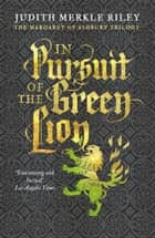 In Pursuit of the Green Lion ebook by Judith Merkle Riley