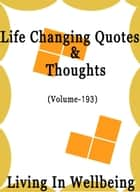 Life Changing Quotes & Thoughts (Volume 193) - Motivational & Inspirational Quotes ebook by Dr.Purushothaman Kollam