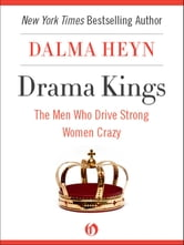 Drama Kings - The Men Who Drive Strong Women Crazy ebook by Dalma Heyn