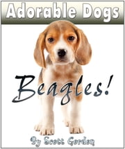 Adorable Dogs: Beagles! ebook by Scott Gordon