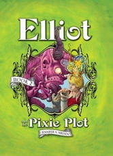Elliot and the Pixie Plot - The Underworld Chronicles ebook by Jennifer Nielsen